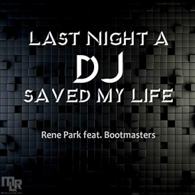 RENE PARK FEAT. BOOTMASTERS - LAST NIGHT A DJ SAVED MY LIFE